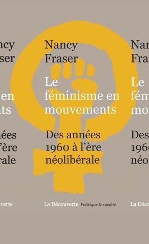 Le féminisme en mouvements  Des années 1960 à l'ère néolibérale Nancy FRASER