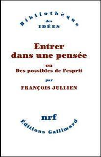 Entrer dans une pensée, ou des possibles de l'esprit - F. Jullien - Gallimard 2012